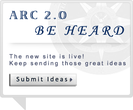 ARC 2.o Be Heard. The new site is live! Keep sending those great ideas. Click to submit ideas.
